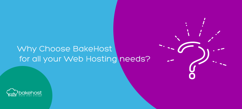 Why Choose BakeHost for all your Web Hosting Needs?