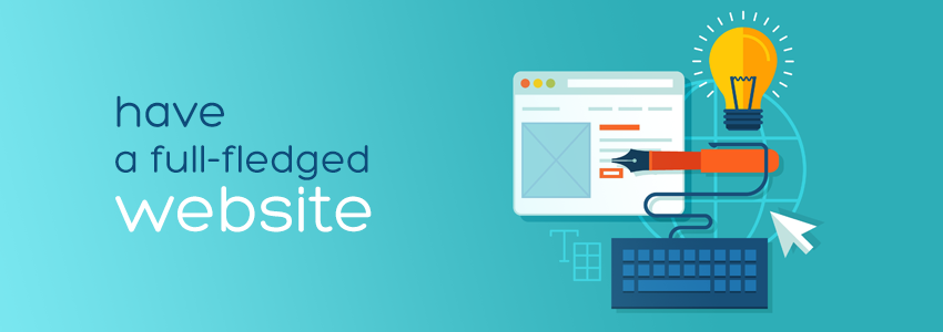 Why You Should Have a Full-Fledged Website for Your Business?